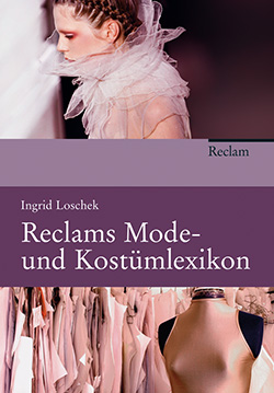 Loschek , Ingrid; Wolter, Gundula: Reclams Mode- und Kostümlexikon