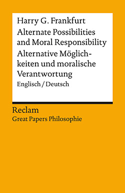 Frankfurt, Harry G.: Alternate Possibilities and Moral Responsibility / Alternative Möglichkeiten und moralische Verantwortung