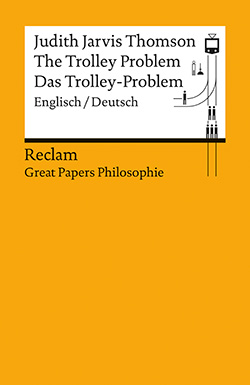 Thomson, Judith Jarvis: The Trolley Problem / Das Trolley-Problem