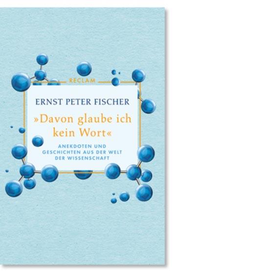 Fischer, Ernst Peter: »Davon glaube ich kein Wort«