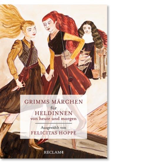 Brüder Grimm: Grimms Märchen für Heldinnen von heute und morgen