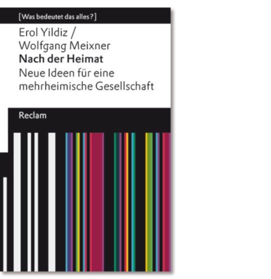 Yildiz, Erol; Meixner, Wolfgang: Nach der Heimat. Neue Ideen für eine mehrheimische Gesellschaft